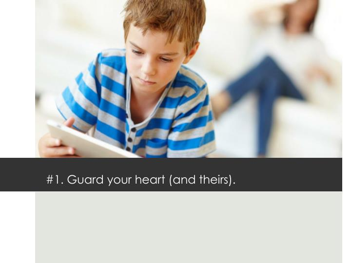 #1. Guard your heart (and theirs).