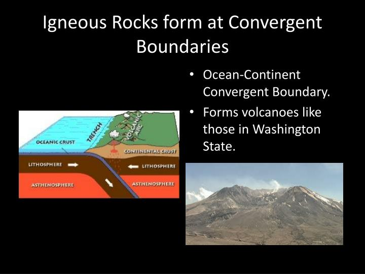 Igneous Rocks form at Convergent Boundaries