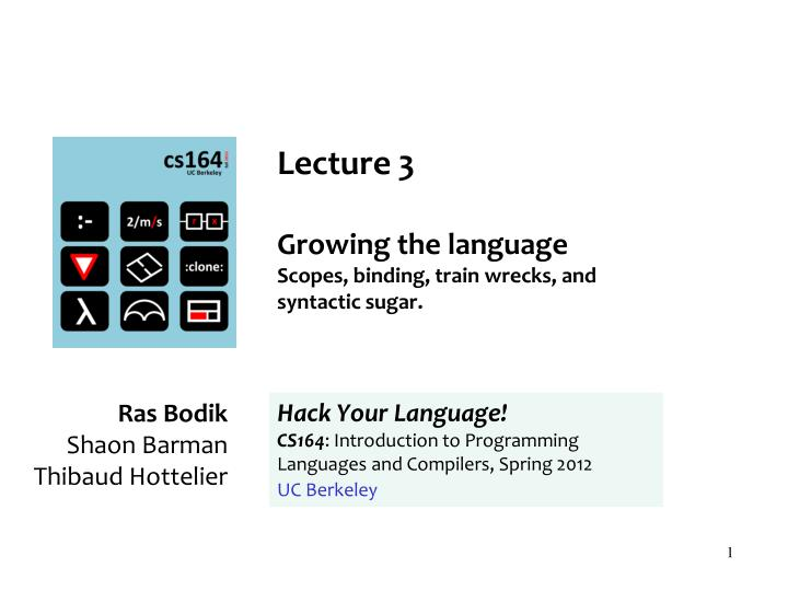 lecture 3 growing the language s copes binding train wrecks and syntactic sugar n.