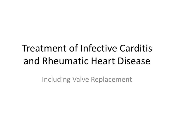 treatment of infective carditis and rheumatic heart disease n.