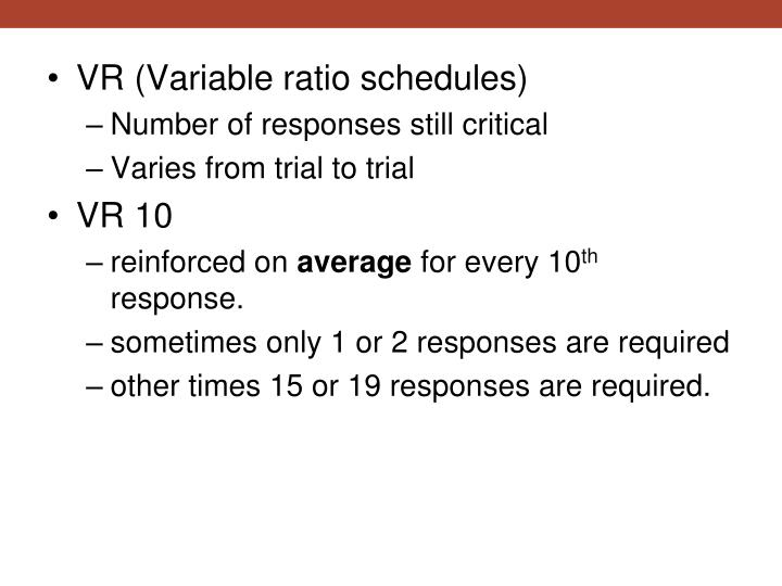 VR (Variable ratio schedules)