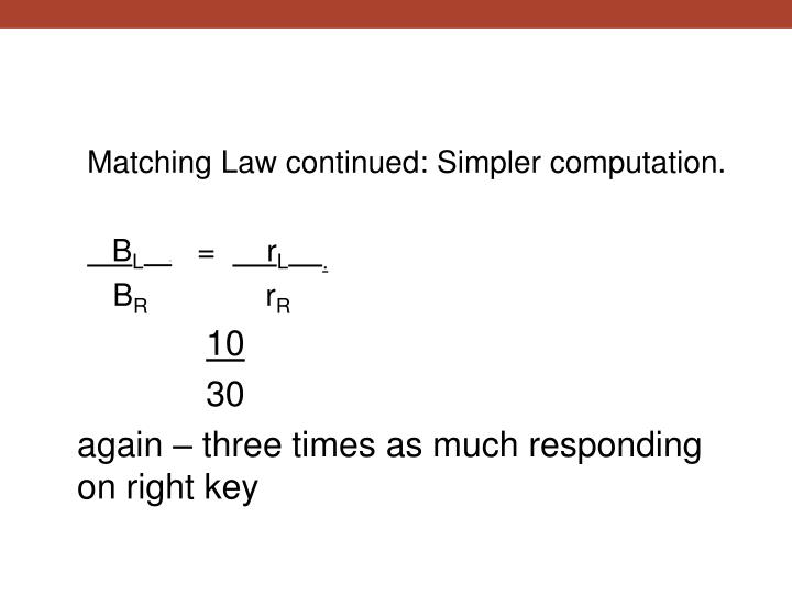 Matching Law continued: Simpler computation.