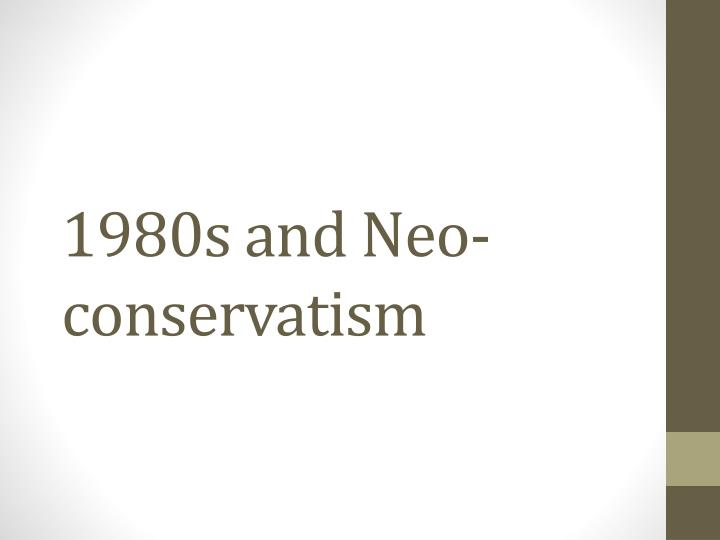 1980s and neo conservatism n.