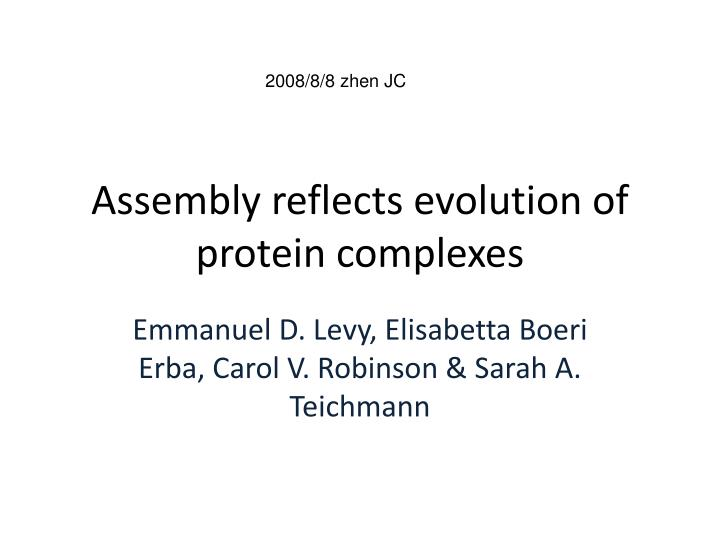 assembly reflects evolution of protein complexes n.