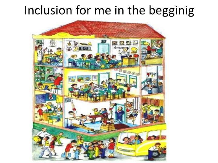 Inclusion for me in the begginig