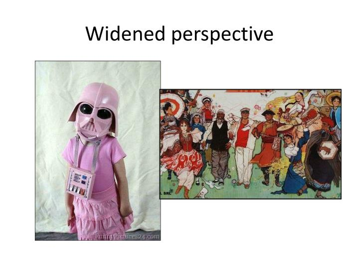Widened perspective
