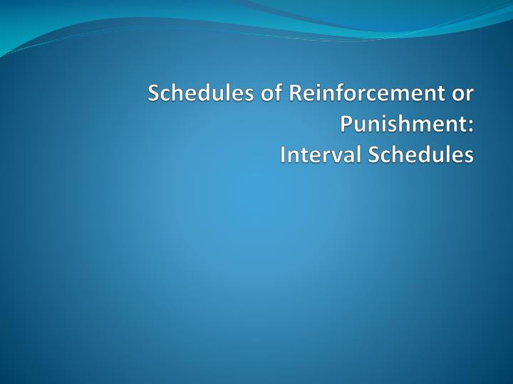 schedules of reinforcement or punishment interval schedules n.