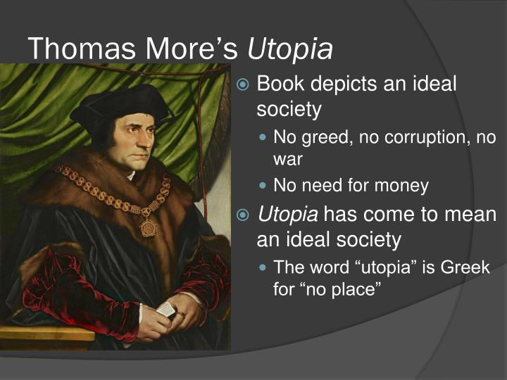 an analysis of the ideal society in platos republic and thomas mores utopia Find another essay on utopia the ideal society thomas more' s utopia, in what ways does utopia function as a critique of more's time 6081 words - 24 pages analysis of thomas more's utopia the historical thomas more, the author of utopia.