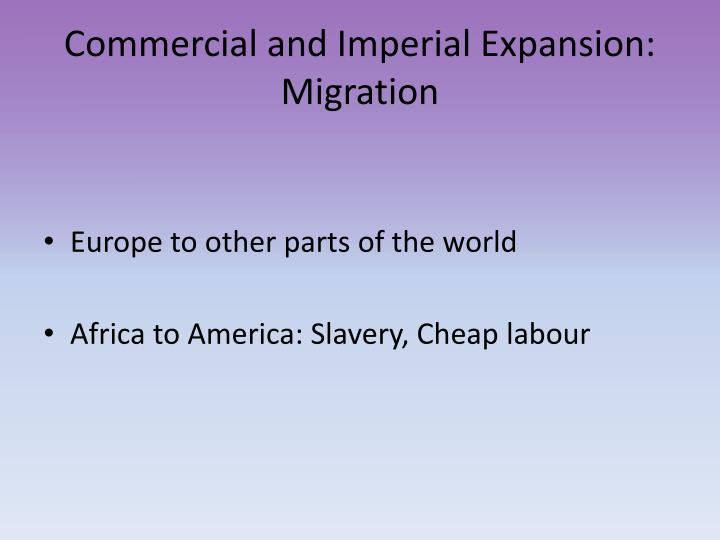 Commercial and Imperial Expansion: Migration