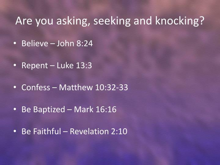 Are you asking, seeking and knocking?