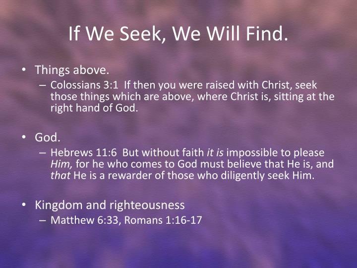 If We Seek, We Will Find.