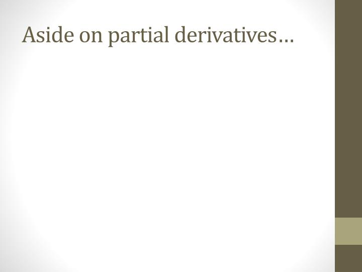 Aside on partial derivatives…