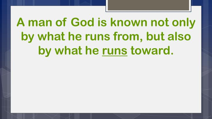 A man of God is known not only by what he runs from, but also by what he