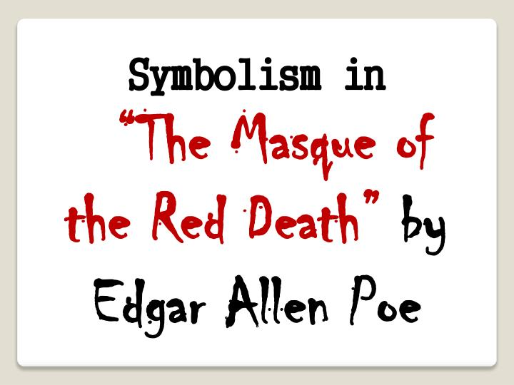 Ppt Symbolism In The Masque Of The Red Death By Edgar Allen Poe
