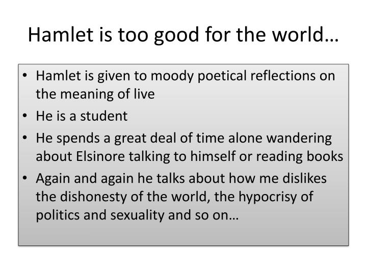 Hamlet is too good for the world…