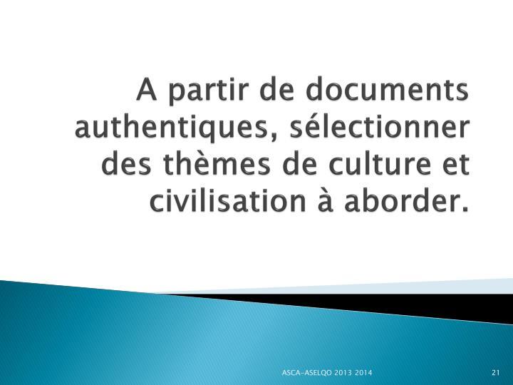A partir de documents authentiques, sélectionner des thèmes de culture et civilisation à aborder.