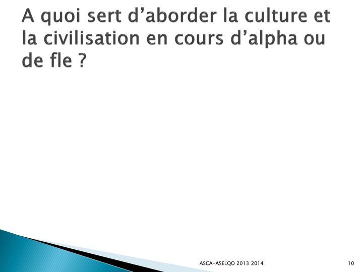 A quoi sert d'aborder la culture et la civilisation en cours d'alpha ou de