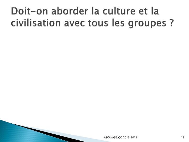 Doit-on aborder la culture et la civilisation avec tous les groupes?