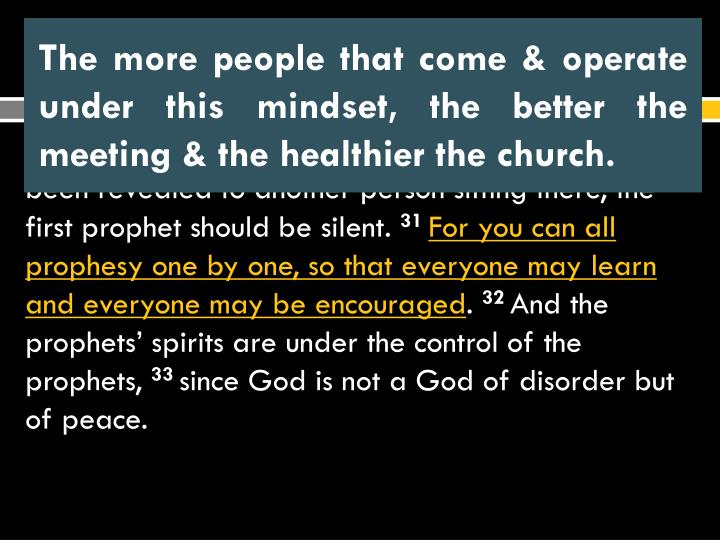 The more people that come & operate under this mindset, the better the meeting & the healthier the church.