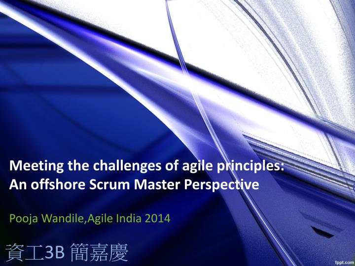 Meeting the challenges of agile principles an offshore scrum master perspective