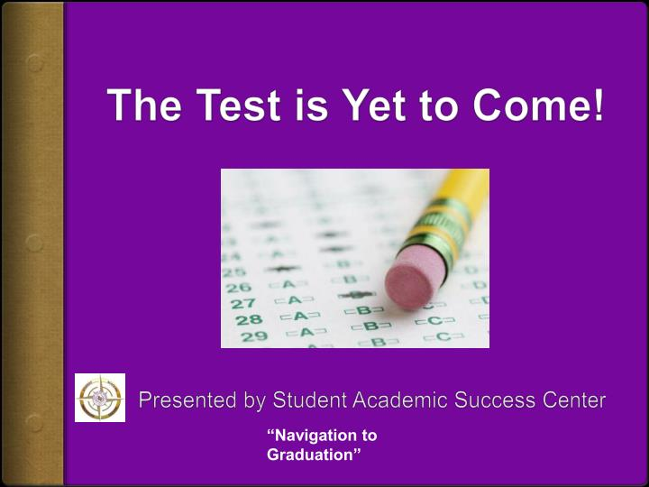 the test is yet to come n.