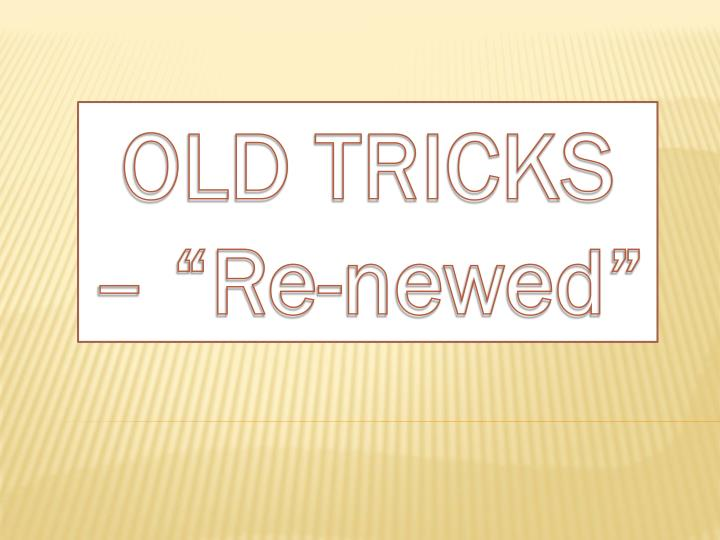 "OLD TRICKS – ""Re-"