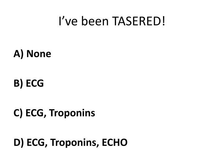 I've been TASERED!