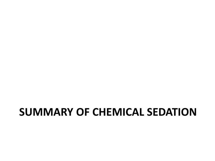 Summary of Chemical Sedation