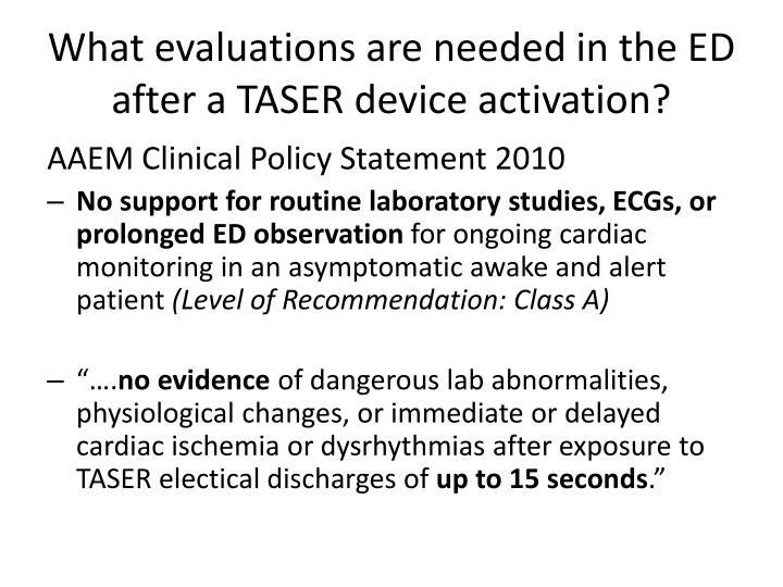 What evaluations are needed in the ED after a TASER device activation?