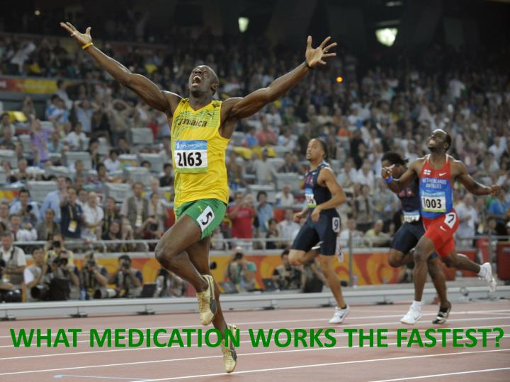 What medication works the fastest?