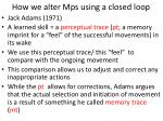how we alter mps using a closed loop