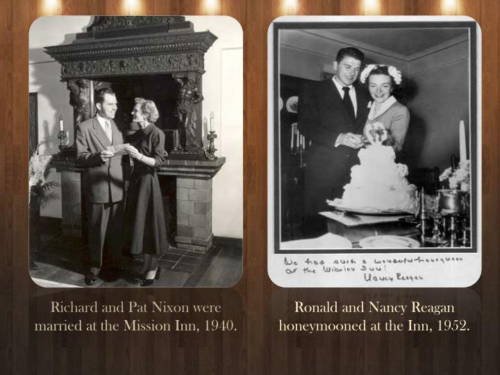 Richard and Pat Nixon were married at the Mission Inn, 1940.