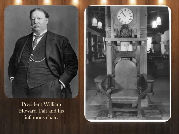 President William Howard Taft and his infamous chair.