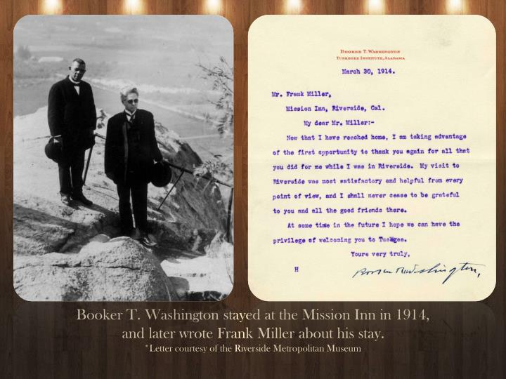 Booker T. Washington stayed at the Mission Inn in 1914, and later wrote Frank Miller about his stay.