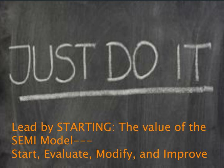 Lead by STARTING: The value of the SEMI Model---
