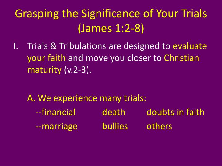 Grasping the significance of your trials james 1 2 8
