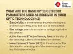 what are the basic optic detector parameters used as receiver in fiber optic technology 2
