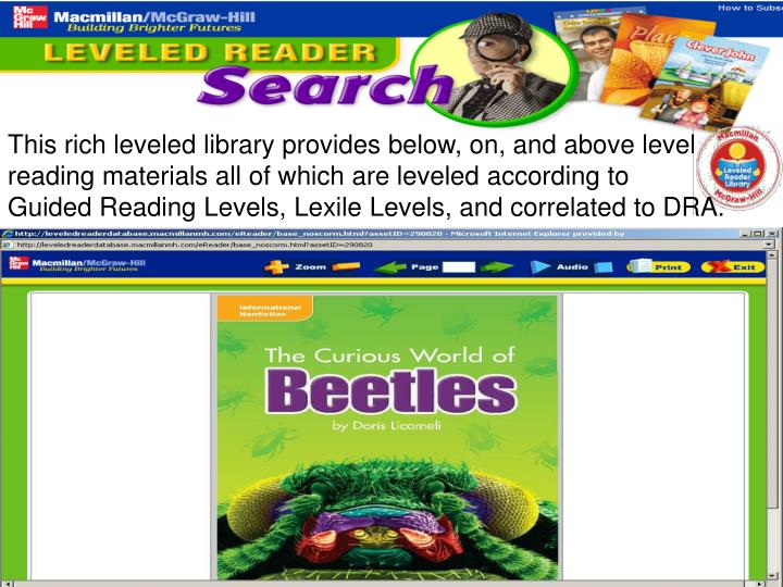 This rich leveled library provides below, on, and above level reading materials all of which are leveled according to