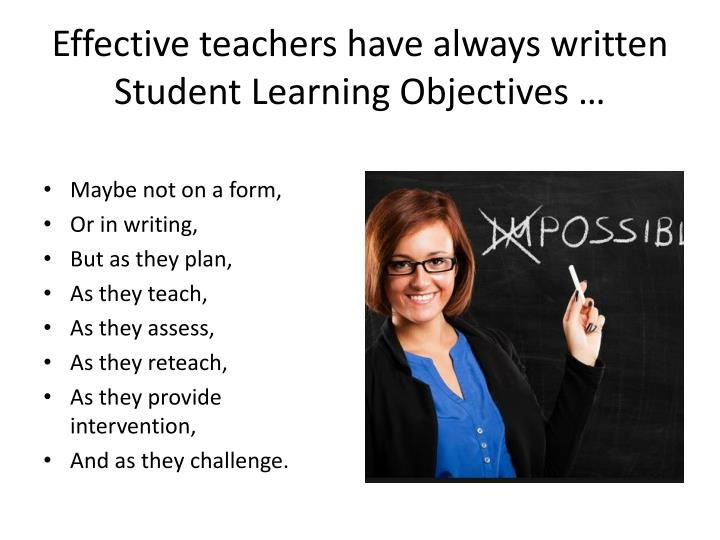 Effective teachers have always written Student Learning Objectives …
