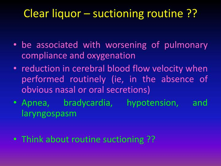 Clear liquor – suctioning routine ??
