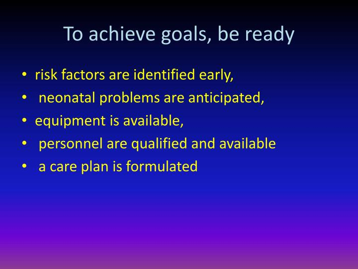 To achieve goals, be ready