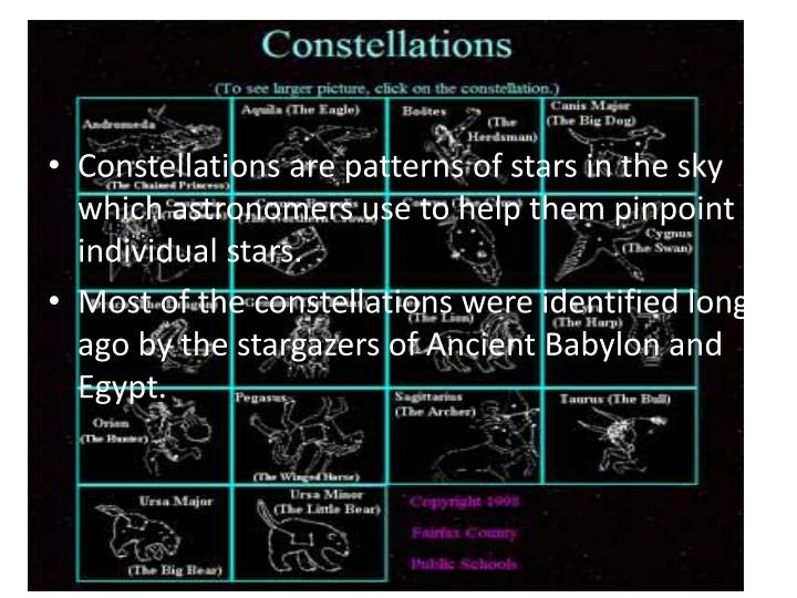 Constellations are patterns of stars in the sky which astronomers use to help them pinpoint individu...