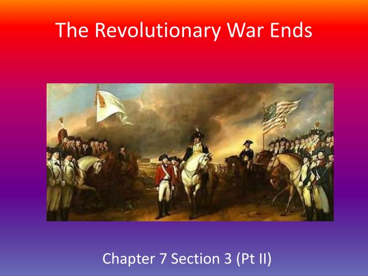The revolutionary war ends