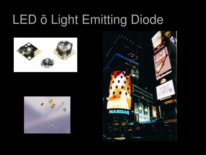 LED ö Light Emitting Diode