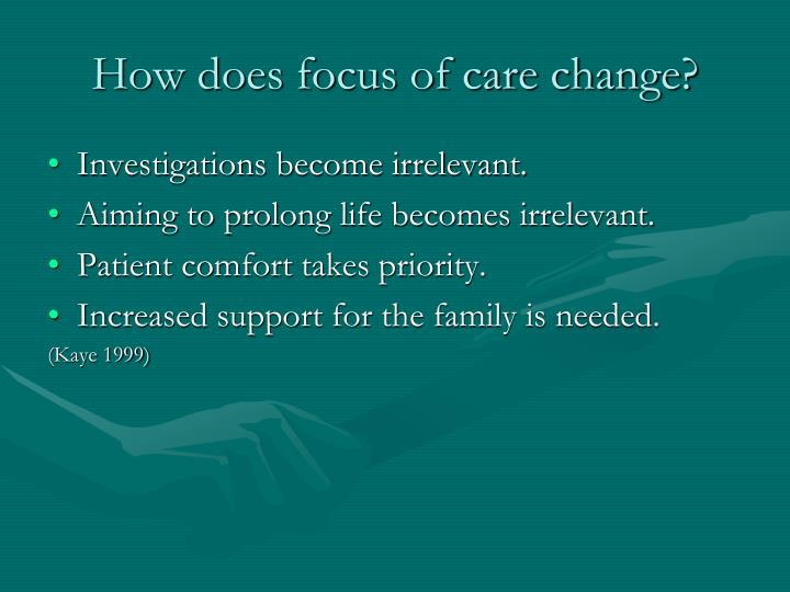 How does focus of care change?