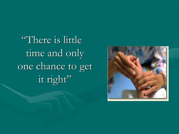 """""""There is little time and only one chance to get it right"""""""