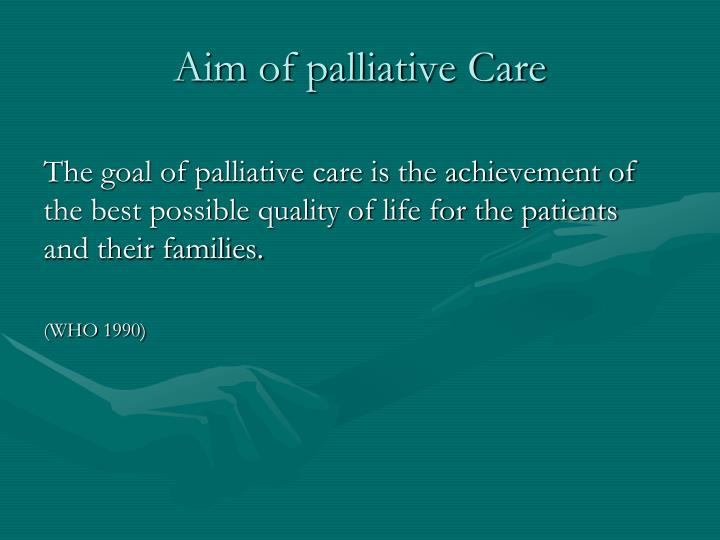 The goal of palliative care is the achievement of the best possible quality of life for the patients and their families.
