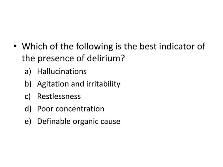 Which of the following is the best indicator of   the presence of delirium?