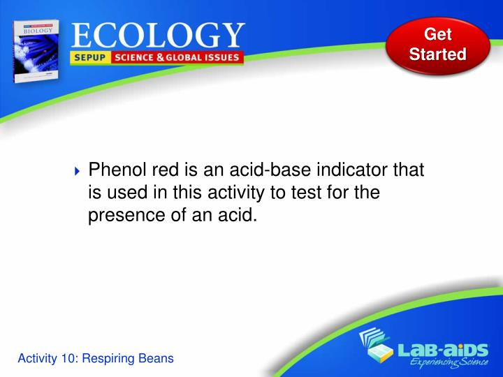 Phenol red is an acid-base indicator that is used in this activity to test for the presence of an acid.