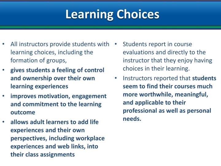 All instructors provide students with learning choices, including the formation of groups,